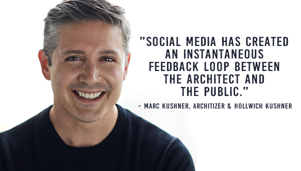 Marc Kushner says social media has created an instantaneous  feedback loop between  the architect and the public.